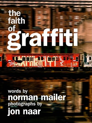 The Faith of Graffiti By Mailer, Norman/ Naar, Jon (PHT)