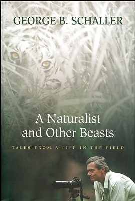 A Naturalist and Other Beasts By Schaller, George B.