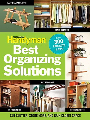 The Family Handyman's Best Organizing Solutions By Family Handyman (COR)